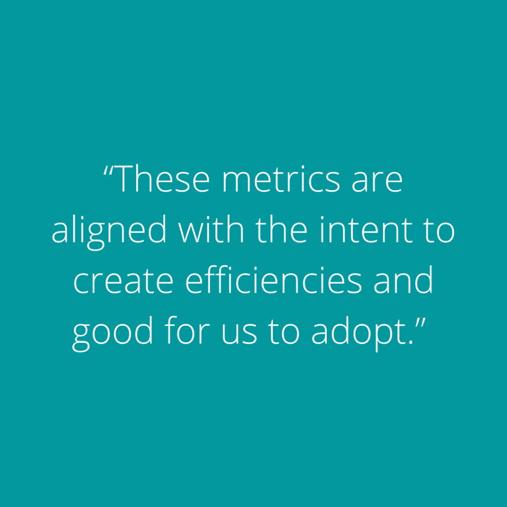 These Metrics Are Aligned With The Intent To Create Efficiencies And Good For Us To Adopt.